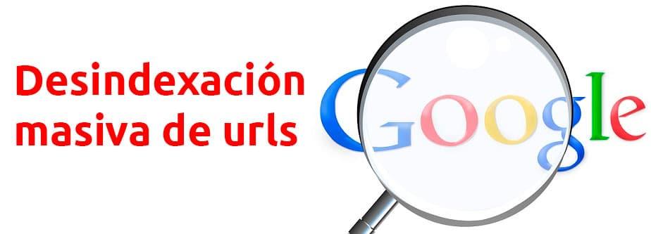 desindexación masiva urls google