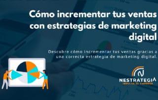 Descubre cómo incrementar tus ventas gracias a una correcta estrategia de marketing digital