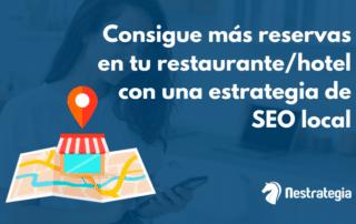 Cómo conseguir más reservas en tu restaurante u hotel con una estrategia de SEO local