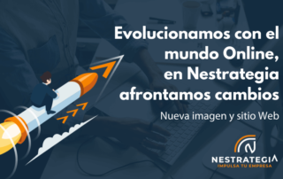 Evolucionamos con el mundo Online, en Nestrategia afrontamos cambios