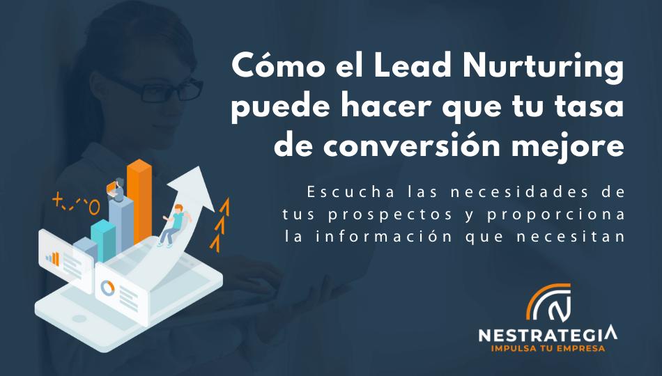 Cómo el Lead Nurturing puede hacer que tu tasa de conversión mejore
