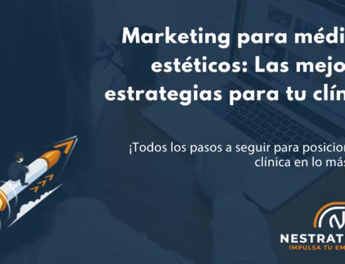 Marketing para médicos estéticos: Las mejores estrategias y canales para tu clínica