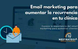 Email marketing para aumentar la recurrencia en tu clínica