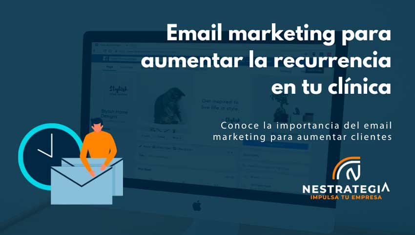 Email marketing para aumentar la recurrencia en tu clínica