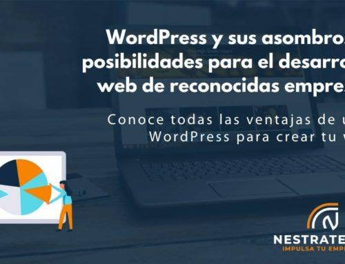WordPress y sus asombrosas posibilidades para el desarrollo web de reconocidas empresas