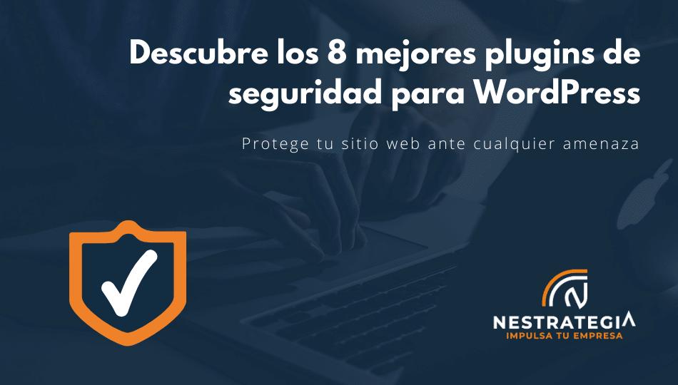Descubre los 8 mejores plugins de seguridad para WordPress