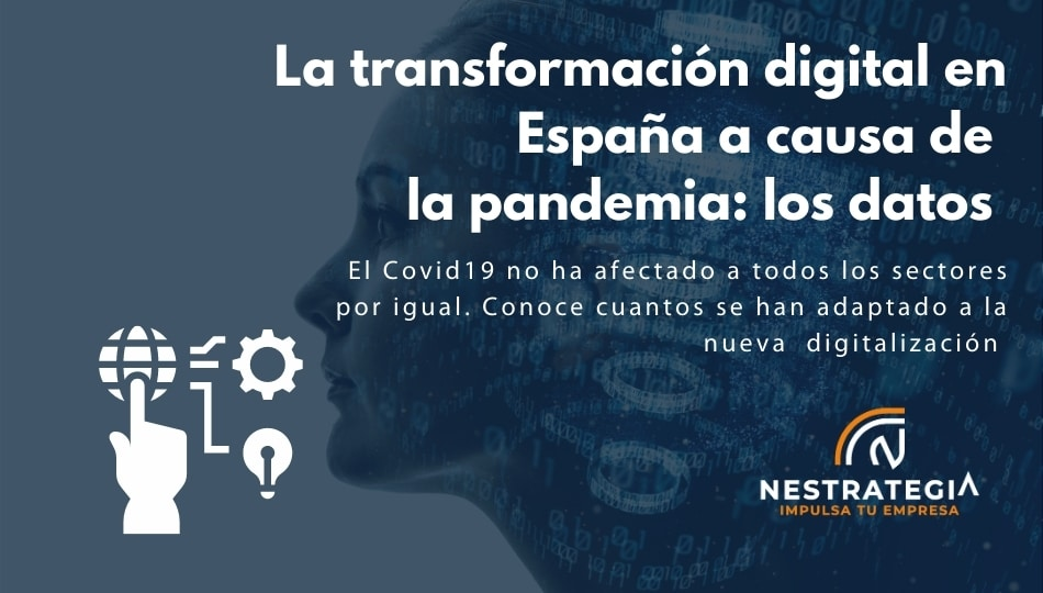 Conoce los cambios en la digitalización durante la pandemia de Covid19 en España