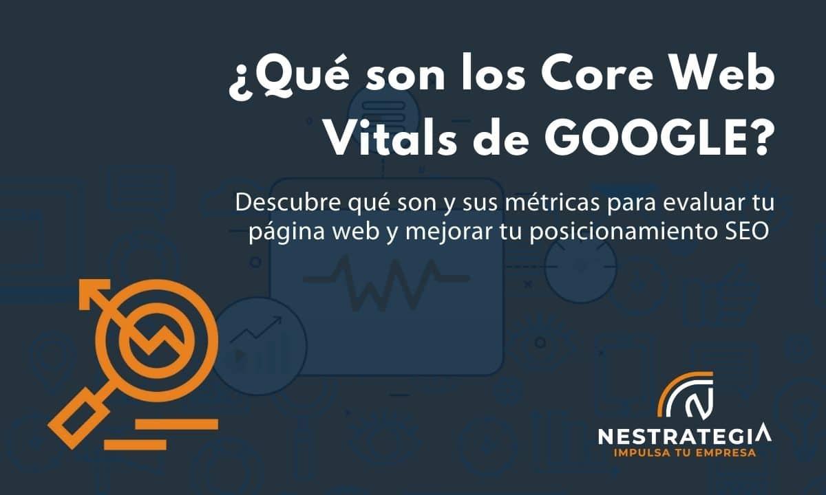 Qué son los Core Web Vitals de Google y por qué ayudan a mejorar el seo